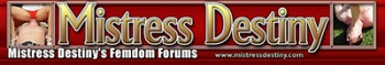 Visit Mistress Destiny and her famous Femdom Forums!
